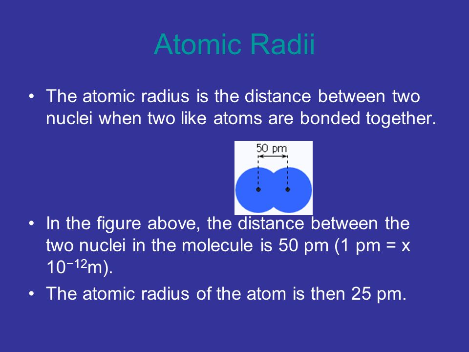 Atomic RadiiThe atomic radius is the distance between two nuclei when two like atoms are bonded together.