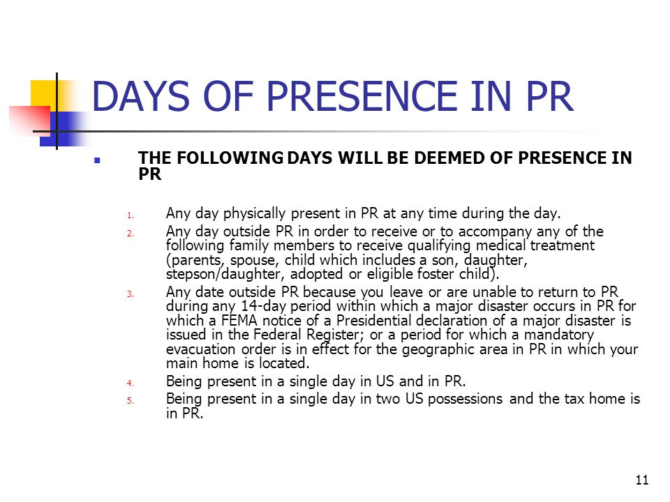 DAYS OF PRESENCE IN PR THE FOLLOWING DAYS WILL BE DEEMED OF PRESENCE IN PR. Any day physically present in PR at any time during the day.