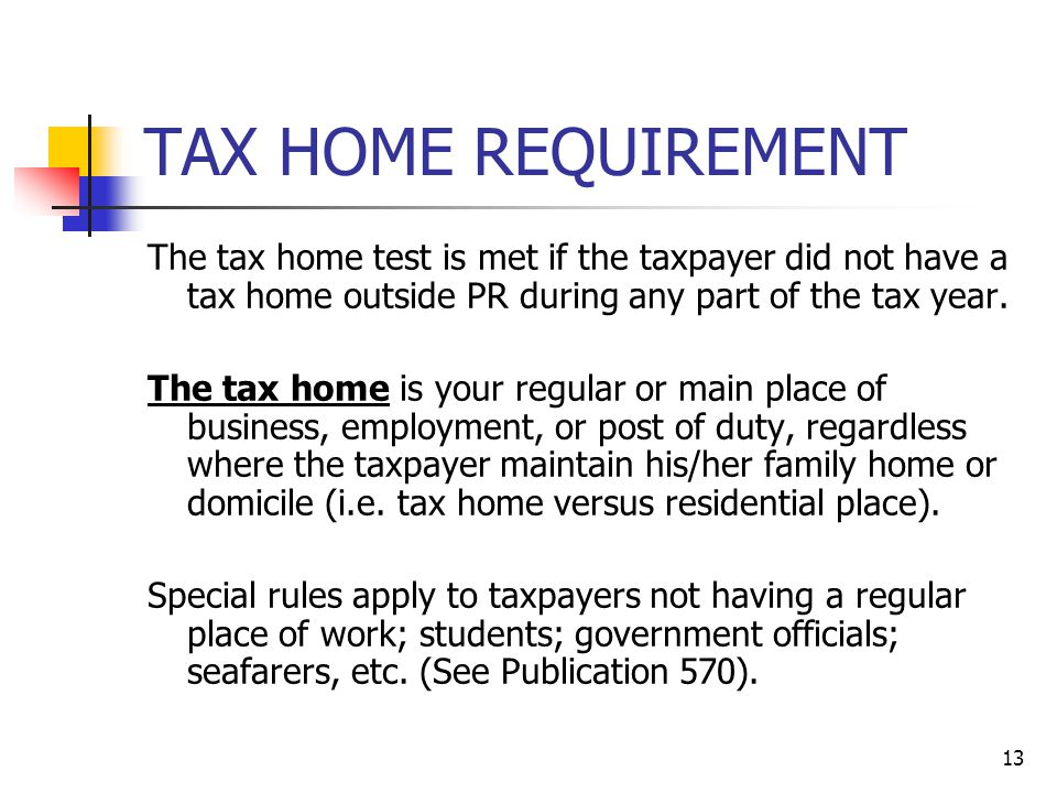 TAX HOME REQUIREMENT The tax home test is met if the taxpayer did not have a tax home outside PR during any part of the tax year.