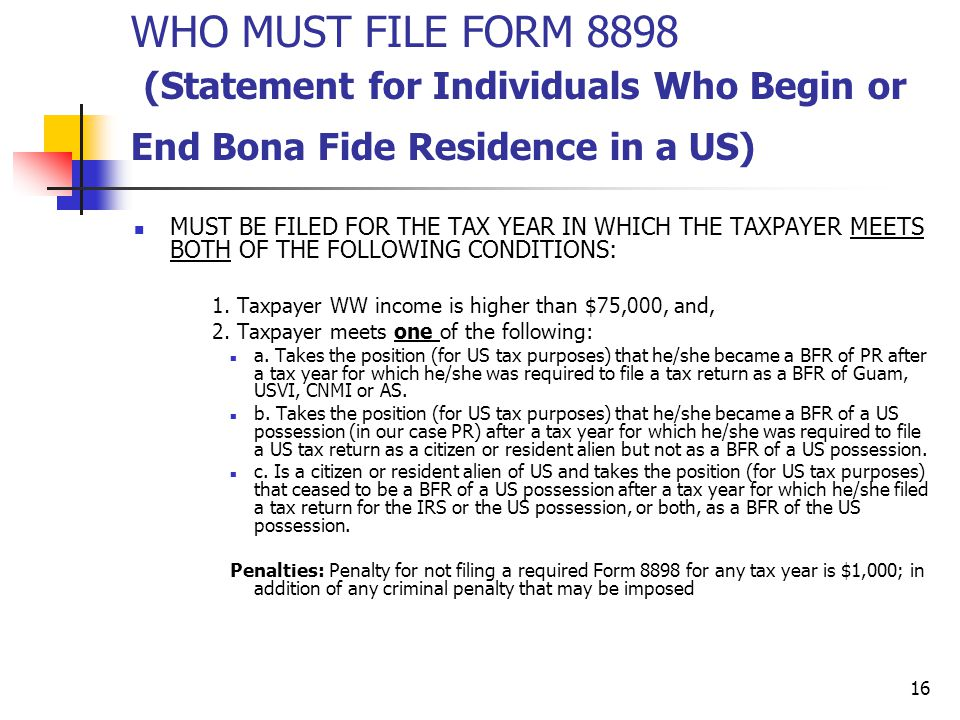 WHO MUST FILE FORM 8898 (Statement for Individuals Who Begin or End Bona Fide Residence in a US)