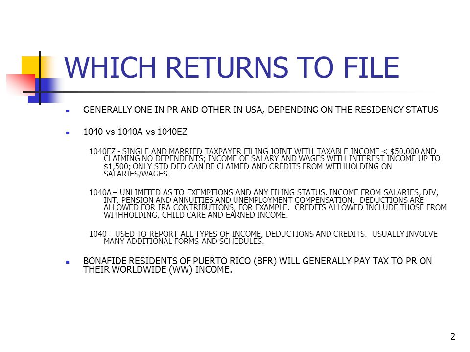 WHICH RETURNS TO FILE GENERALLY ONE IN PR AND OTHER IN USA, DEPENDING ON THE RESIDENCY STATUS. 1040 vs 1040A vs 1040EZ.