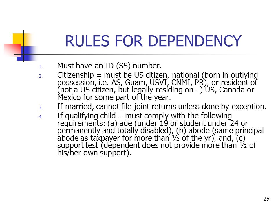 RULES FOR DEPENDENCY Must have an ID (SS) number.