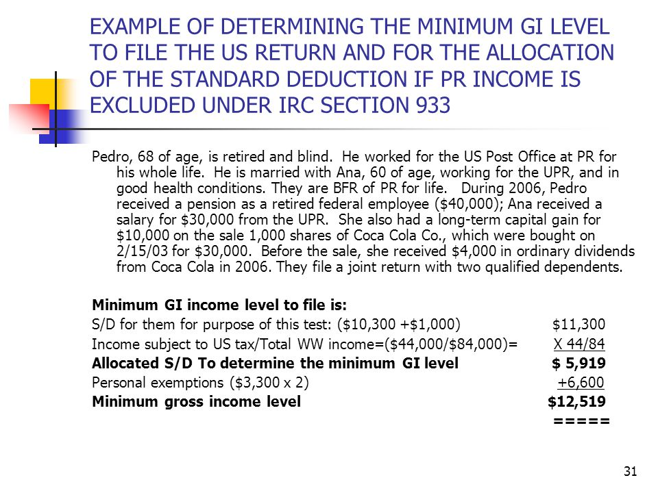 EXAMPLE OF DETERMINING THE MINIMUM GI LEVEL TO FILE THE US RETURN AND FOR THE ALLOCATION OF THE STANDARD DEDUCTION IF PR INCOME IS EXCLUDED UNDER IRC SECTION 933