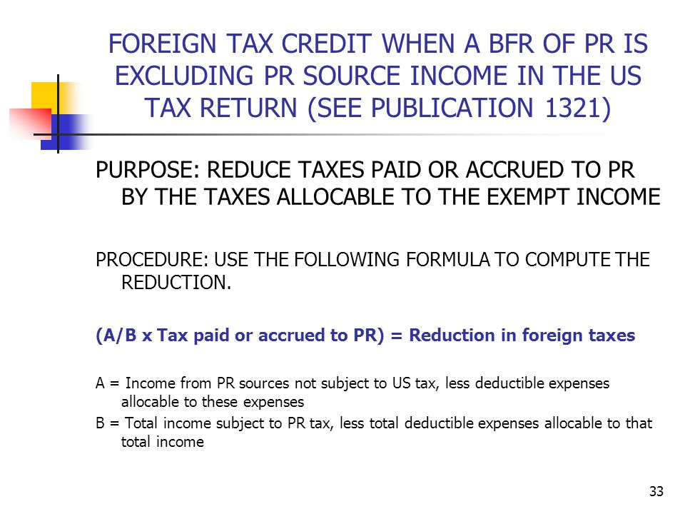 FOREIGN TAX CREDIT WHEN A BFR OF PR IS EXCLUDING PR SOURCE INCOME IN THE US TAX RETURN (SEE PUBLICATION 1321)