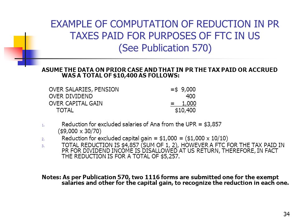 EXAMPLE OF COMPUTATION OF REDUCTION IN PR TAXES PAID FOR PURPOSES OF FTC IN US (See Publication 570)