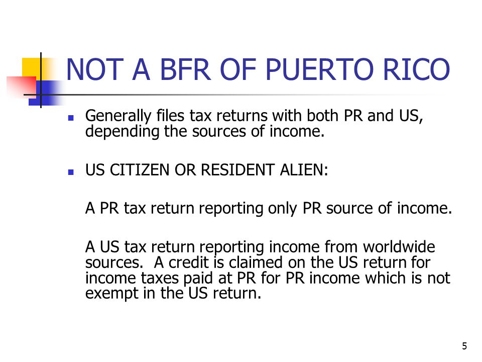 NOT A BFR OF PUERTO RICO Generally files tax returns with both PR and US, depending the sources of income.