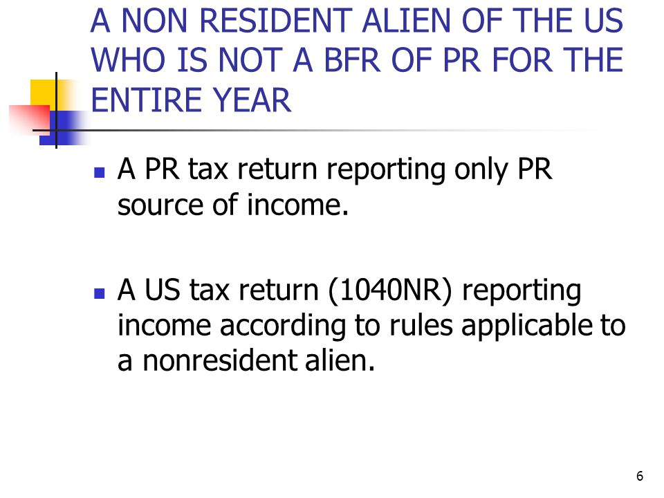 A NON RESIDENT ALIEN OF THE US WHO IS NOT A BFR OF PR FOR THE ENTIRE YEAR