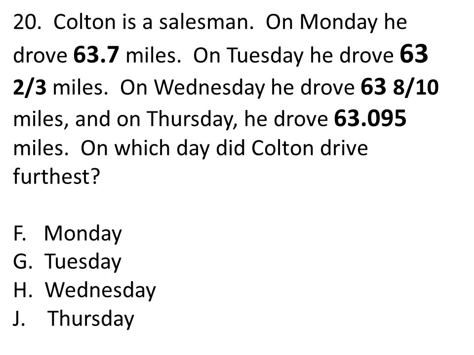 20. Colton is a salesman. On Monday he drove 63. 7 miles