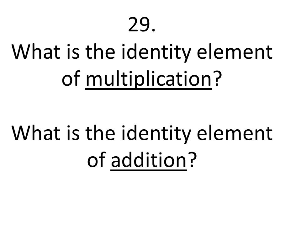 29. What is the identity element of multiplication