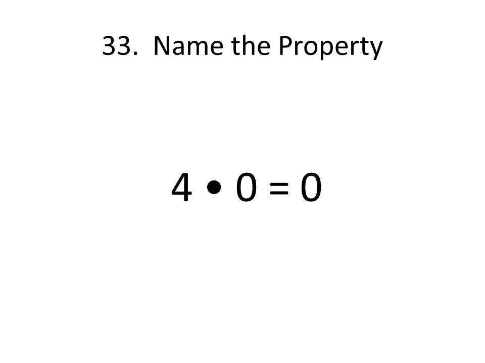 33. Name the Property 4 • 0 = 0