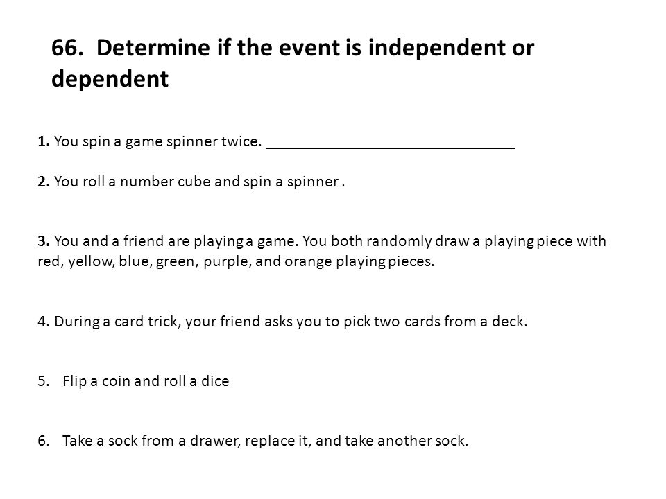 66. Determine if the event is independent or dependent