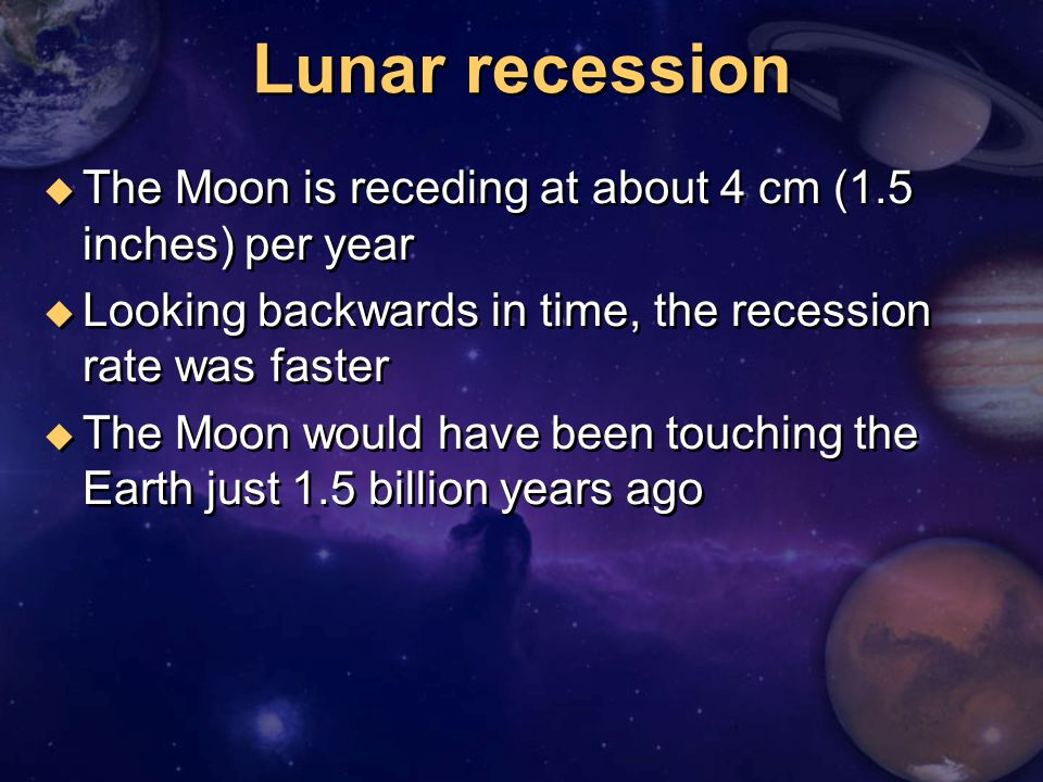 Lunar recession The Moon is receding at about 4 cm (1.5 inches) per year. Looking backwards in time, the recession rate was faster.