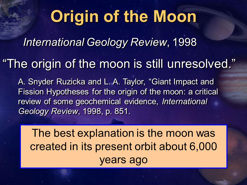 Origin of the Moon The origin of the moon is still unresolved.
