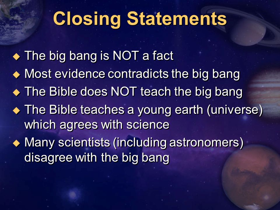 Closing Statements The big bang is NOT a fact