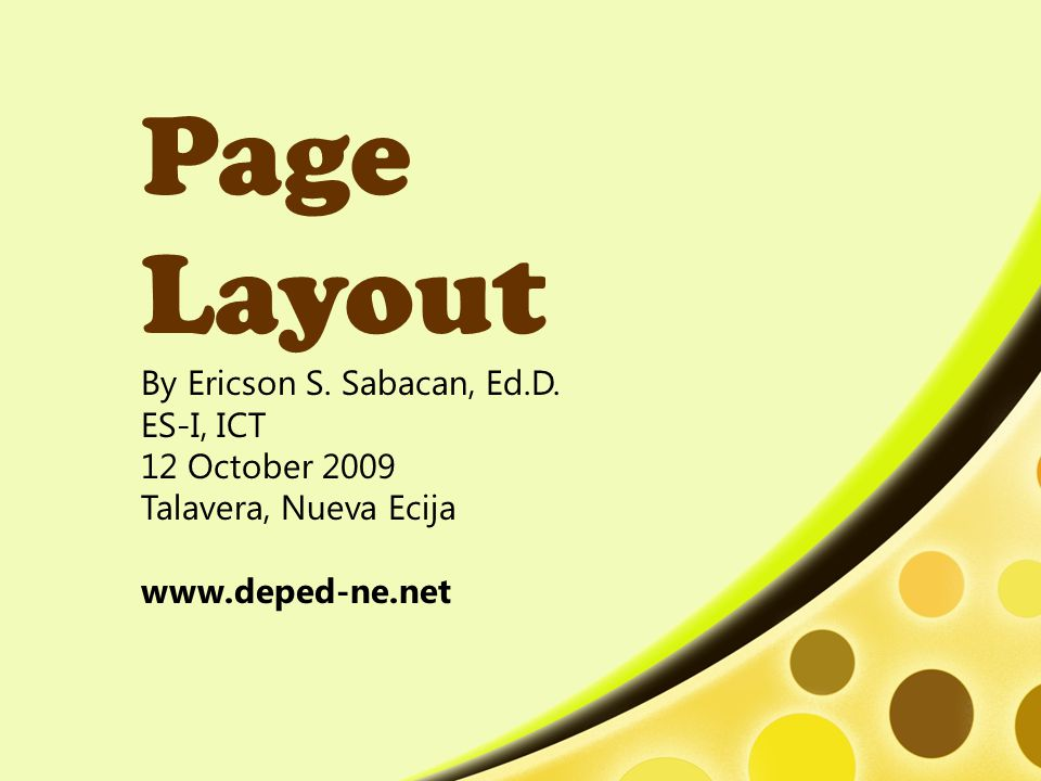 Page Layout By Ericson S. Sabacan, Ed.D. ES-I, ICT 12 October 2009