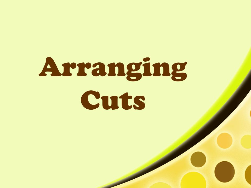 Arranging Cuts