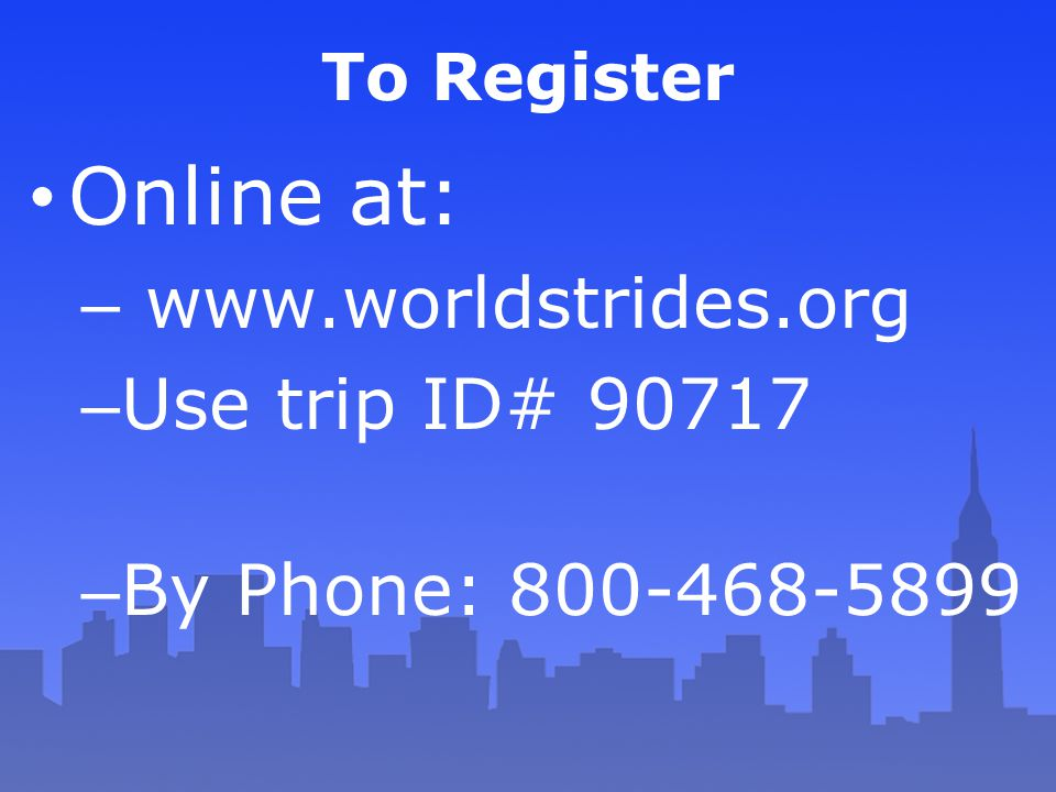 Online at: www.worldstrides.org Use trip ID# 90717