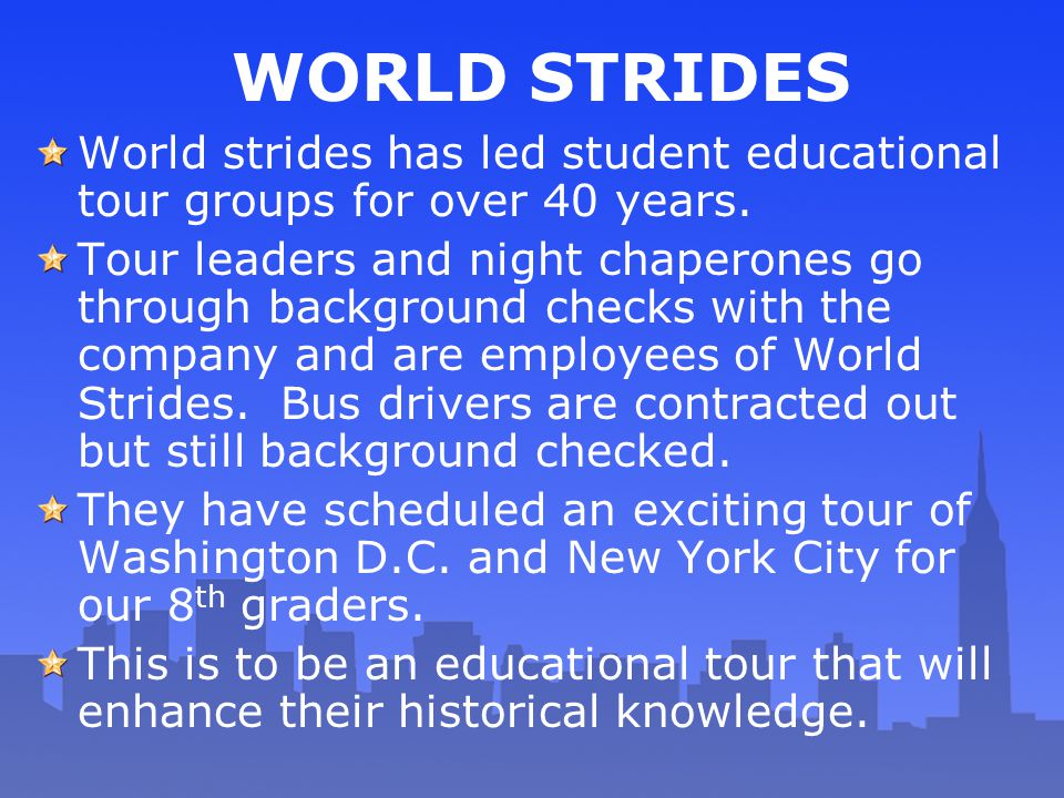 WORLD STRIDES World strides has led student educational tour groups for over 40 years.