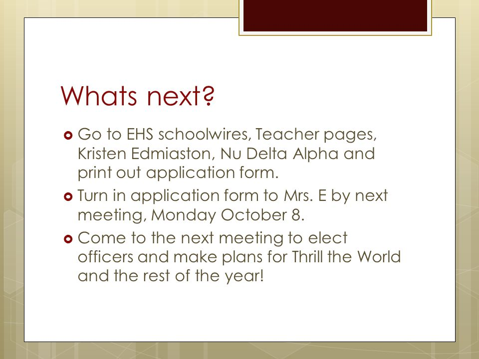 Whats next Go to EHS schoolwires, Teacher pages, Kristen Edmiaston, Nu Delta Alpha and print out application form.