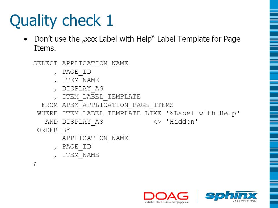 "Quality check 1 Don't use the ""xxx Label with Help Label Template for Page Items. SELECT APPLICATION_NAME."