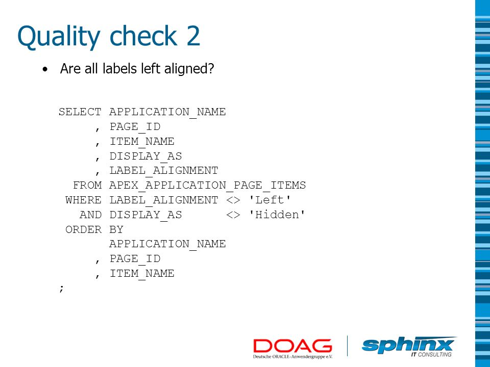 Quality check 2 Are all labels left aligned SELECT APPLICATION_NAME