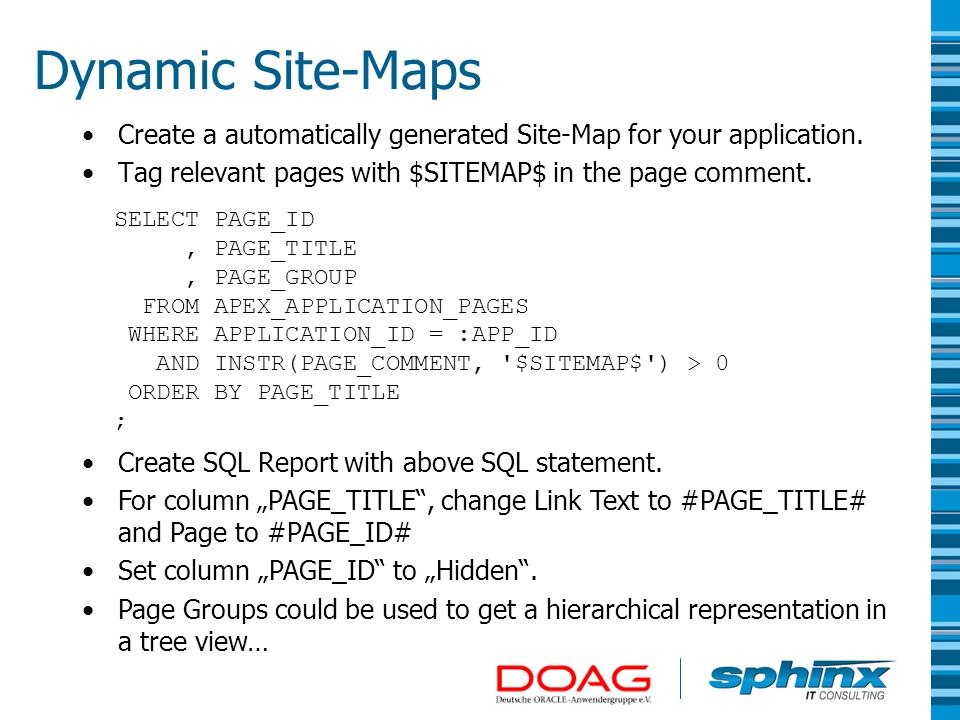 Dynamic Site-Maps Create a automatically generated Site-Map for your application. Tag relevant pages with $SITEMAP$ in the page comment.