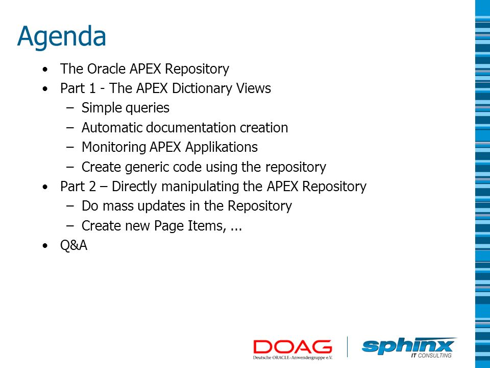 Agenda The Oracle APEX Repository Part 1 - The APEX Dictionary Views