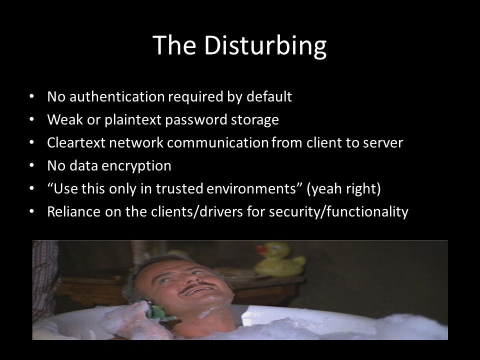 The Disturbing No authentication required by default