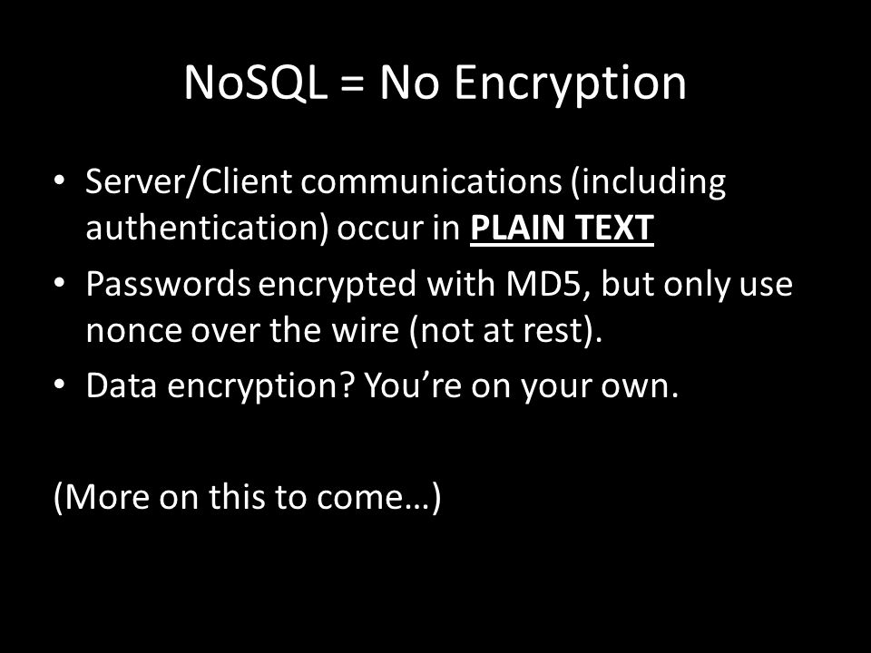 NoSQL = No Encryption Server/Client communications (including authentication) occur in PLAIN TEXT.