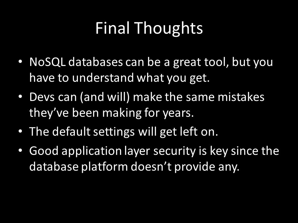 Final Thoughts NoSQL databases can be a great tool, but you have to understand what you get.