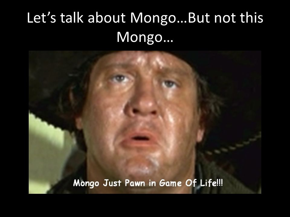 Let's talk about Mongo…But not this Mongo…