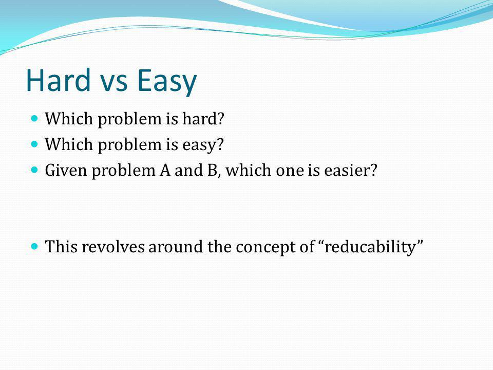 Hard vs Easy Which problem is hard Which problem is easy