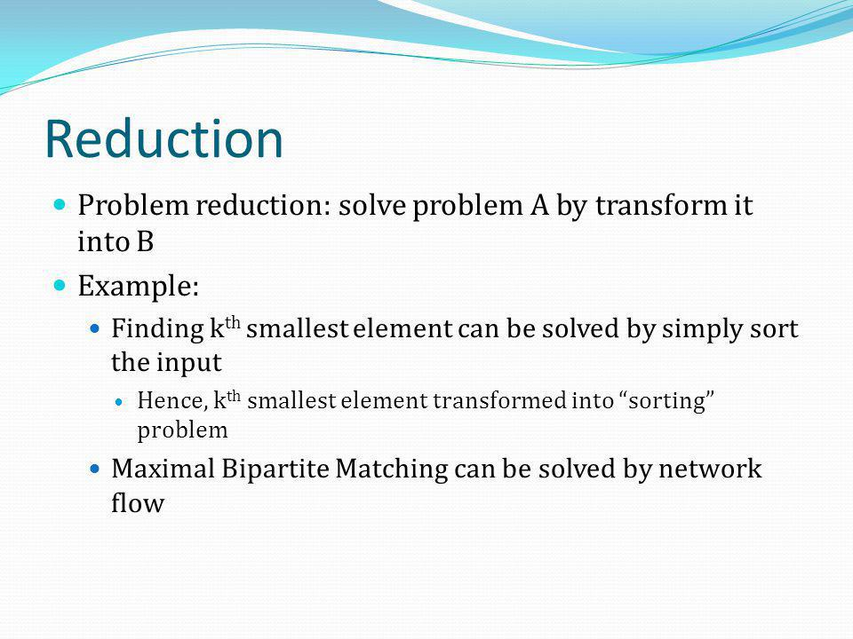 Reduction Problem reduction: solve problem A by transform it into B