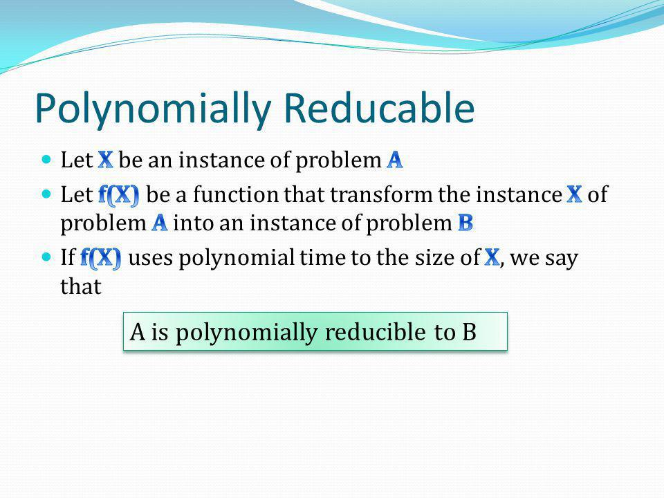 Polynomially Reducable