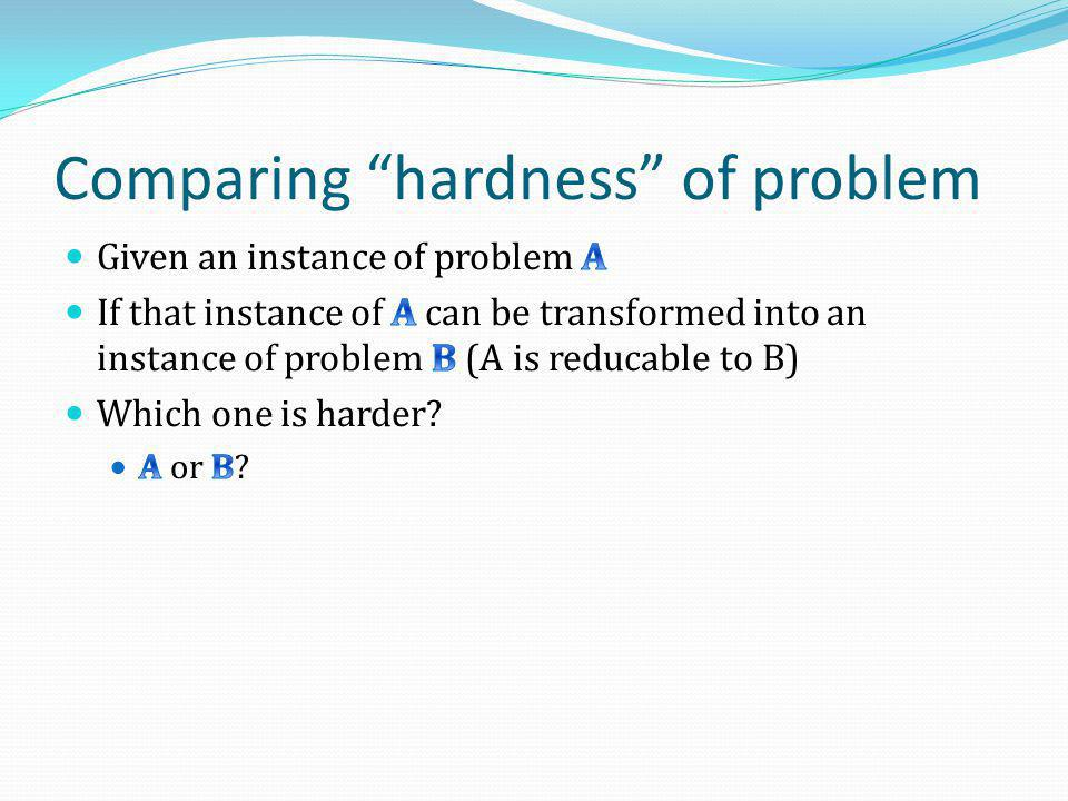 Comparing hardness of problem
