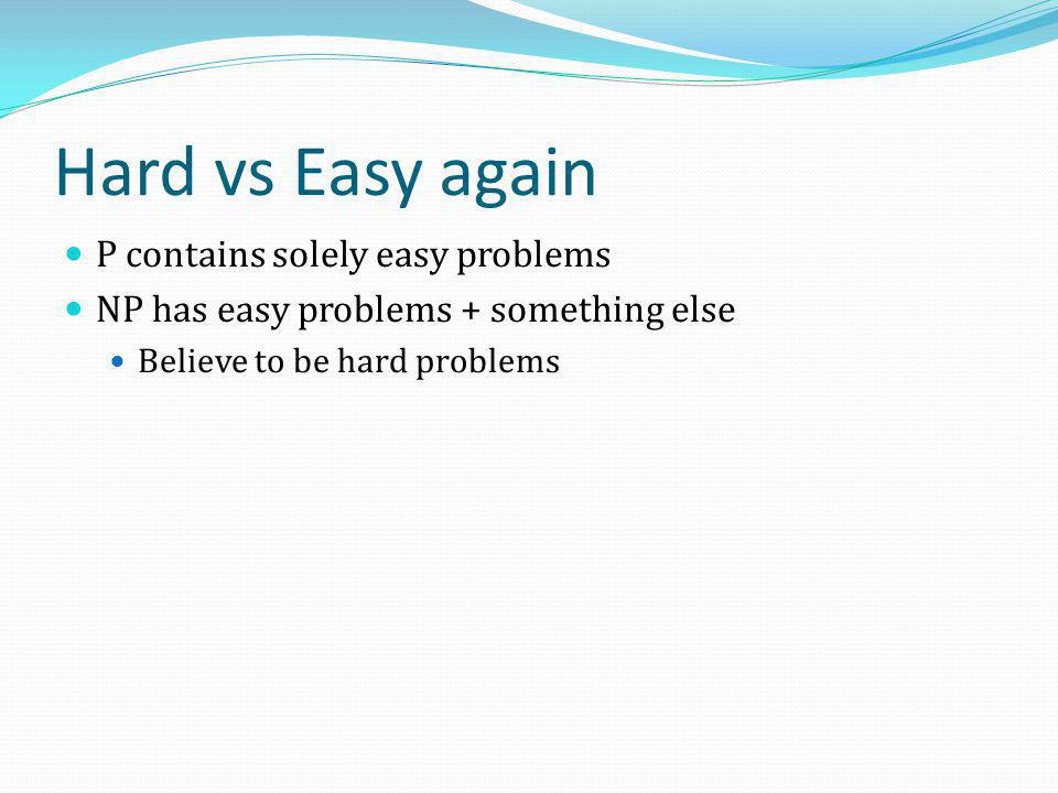 Hard vs Easy again P contains solely easy problems
