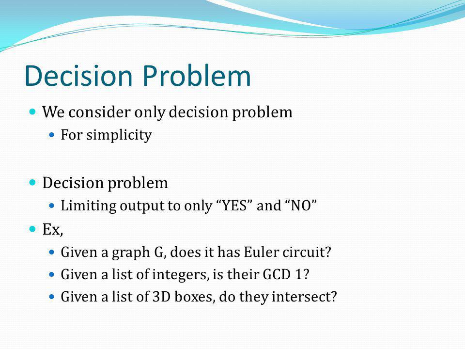 Decision Problem We consider only decision problem Decision problem