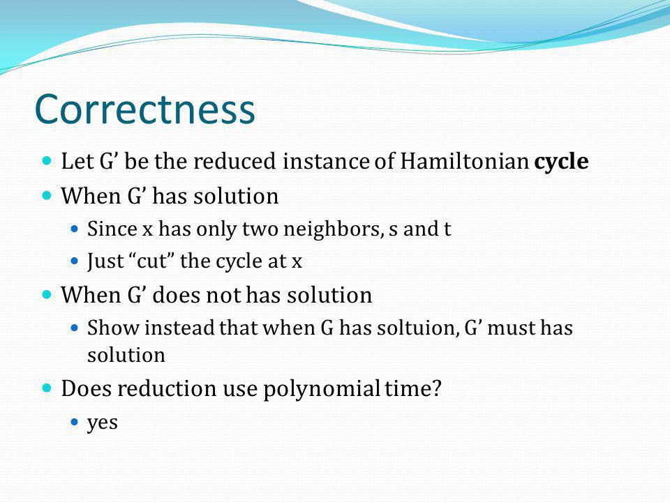 Correctness Let G' be the reduced instance of Hamiltonian cycle