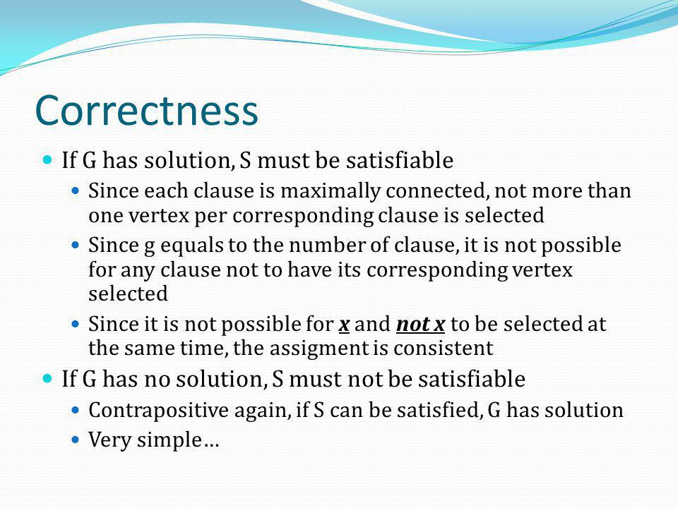 Correctness If G has solution, S must be satisfiable