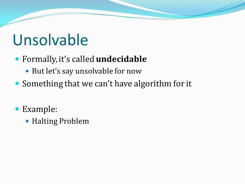 Unsolvable Formally, it's called undecidable