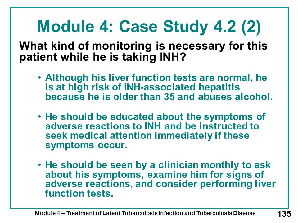 Module 4: Case Study 4.2 (2) What kind of monitoring is necessary for this patient while he is taking INH