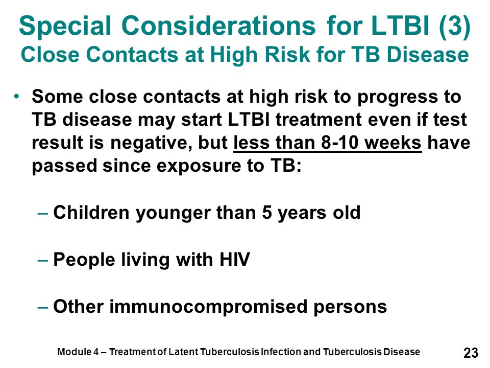 Special Considerations for LTBI (3) Close Contacts at High Risk for TB Disease