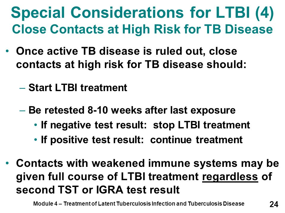 Special Considerations for LTBI (4) Close Contacts at High Risk for TB Disease