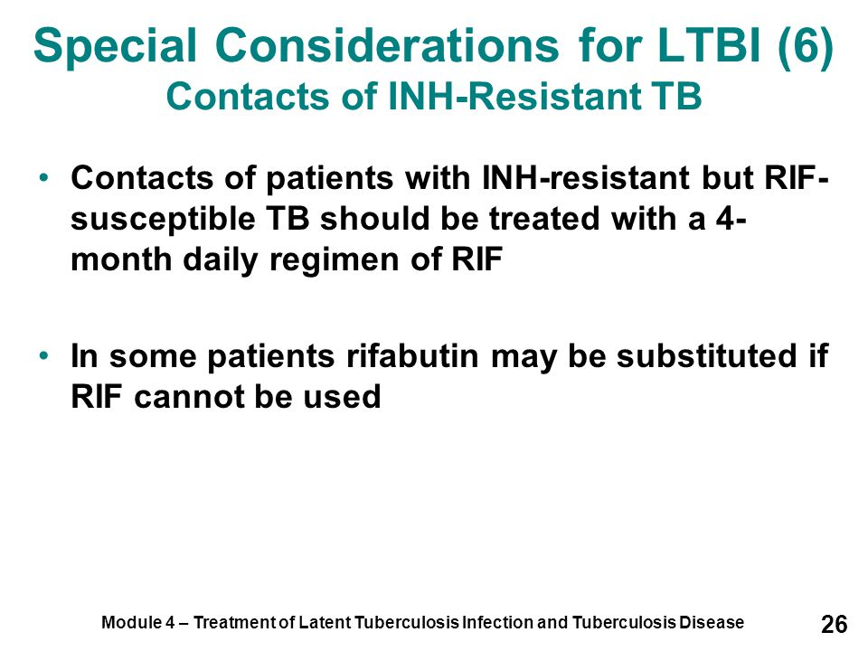 Special Considerations for LTBI (6) Contacts of INH-Resistant TB