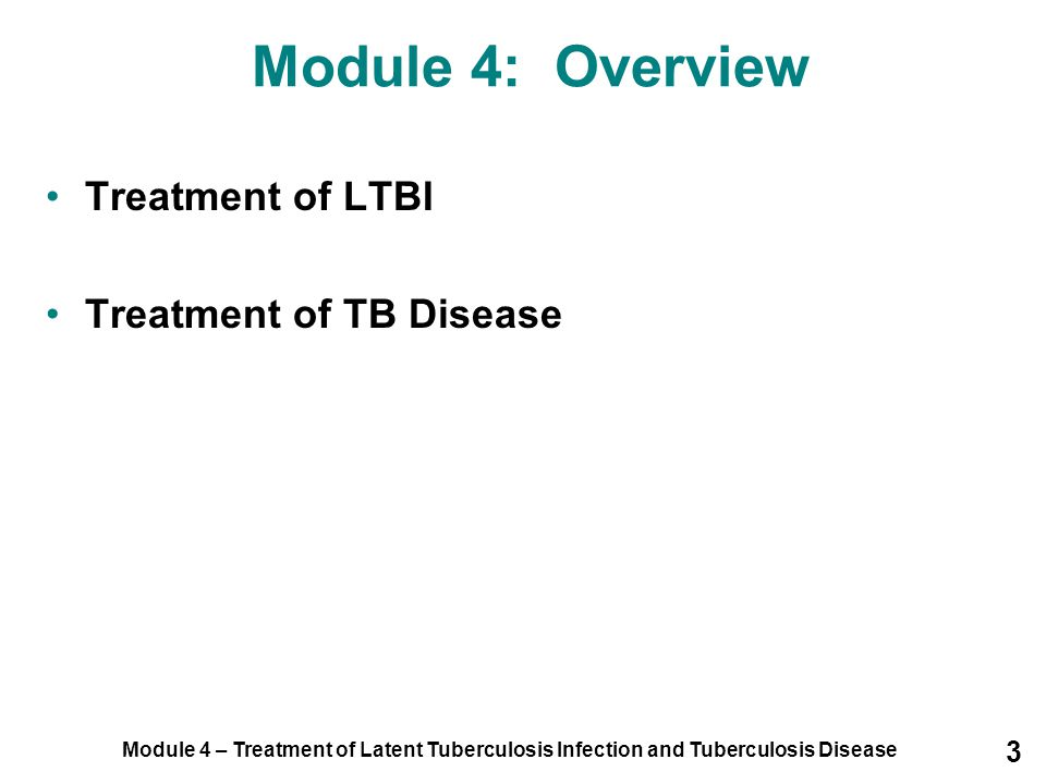 Module 4: Overview Treatment of LTBI Treatment of TB Disease