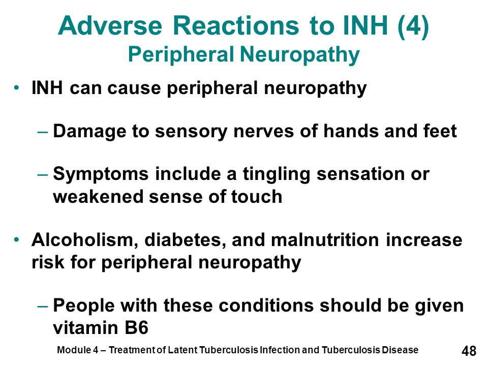 Adverse Reactions to INH (4) Peripheral Neuropathy