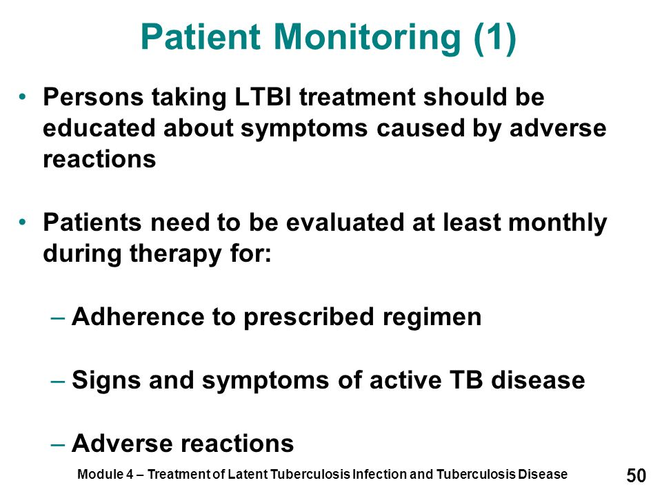 Patient Monitoring (1) Persons taking LTBI treatment should be educated about symptoms caused by adverse reactions.