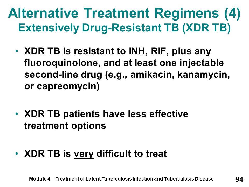 Alternative Treatment Regimens (4) Extensively Drug-Resistant TB (XDR TB)