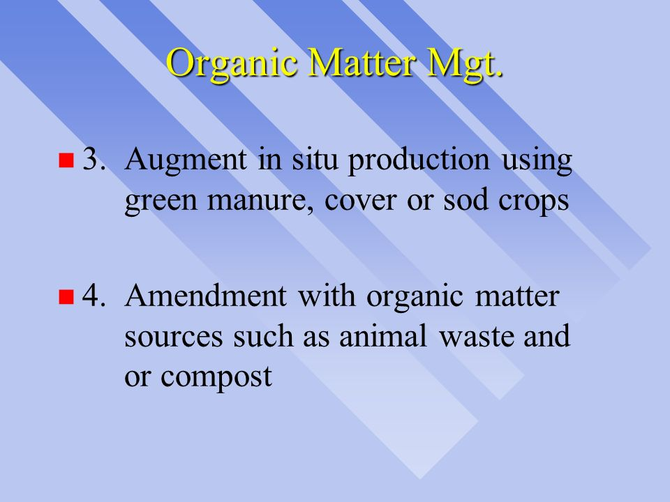 Organic Matter Mgt. 3. Augment in situ production using green manure, cover or sod crops.