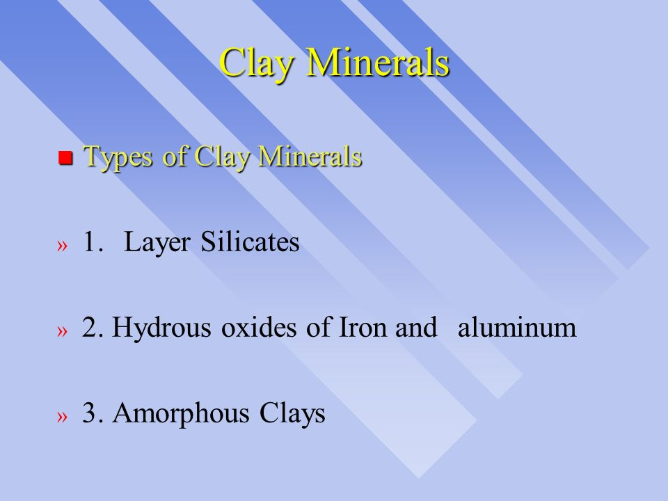 Clay Minerals Types of Clay Minerals 1. Layer Silicates